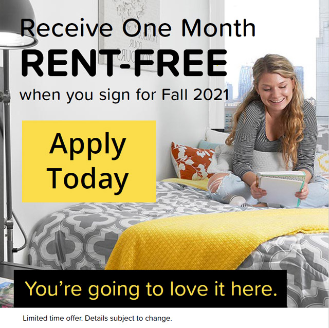 Receive one month rent-free when you sign for fall 2021. Apply Today. Limited time offer. Details subject to change.