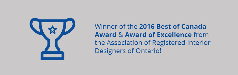 Winner of the 2016 Best of Canada Award & Award of Excellence from the Association of Registered Interior Designers of Ontario!