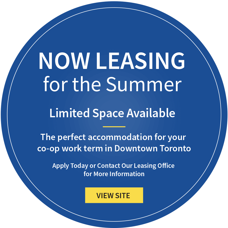 Now Leasing for the Summer. The perfect accommodation for your co-op work term in Downtown Toronto. View Site